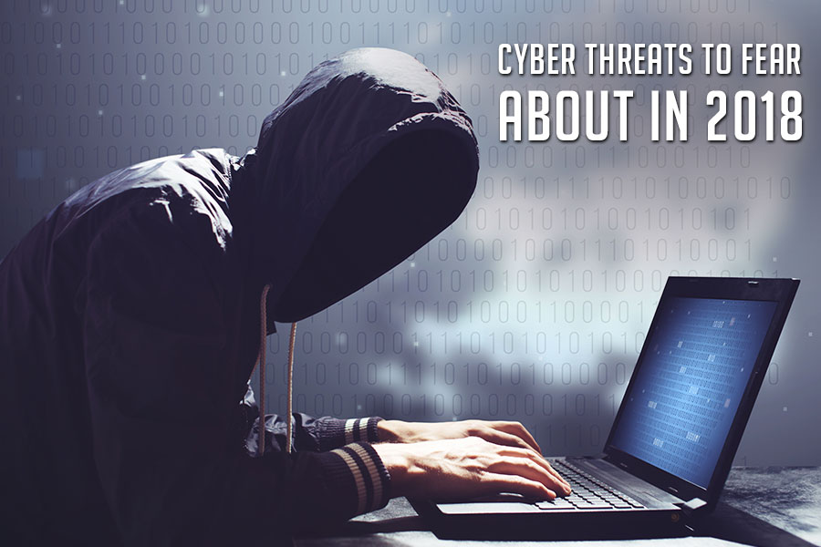 Cyber Threats to Fear About in 2018