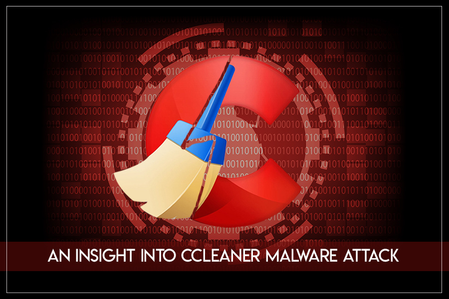 An Insight Into CCleaner Malware Attack