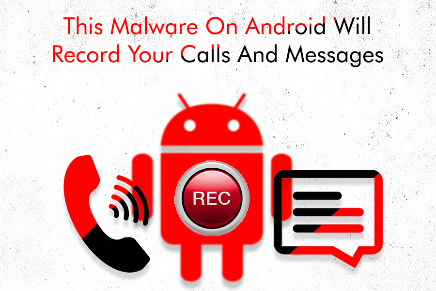 New Malware On Android That Records Your Calls And Messages