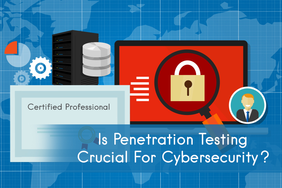 Is Penetration Testing Crucial For Cybersecurity