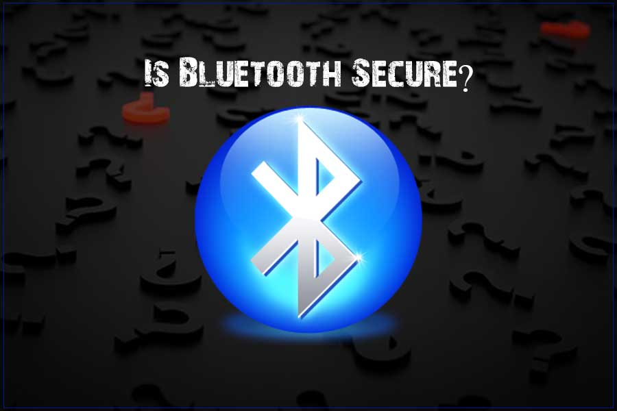 Bluetooth Is It Really As Secure As We Think