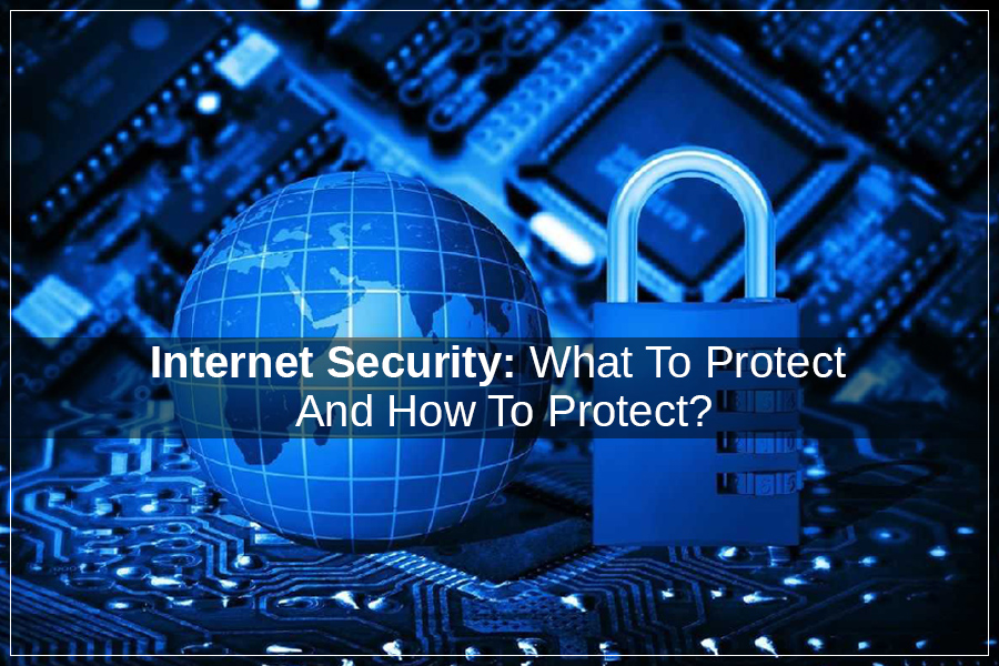 Internet Security What To Protect And How To Protect