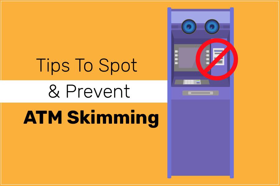 Tips To Spot & Prevent ATM Skimming
