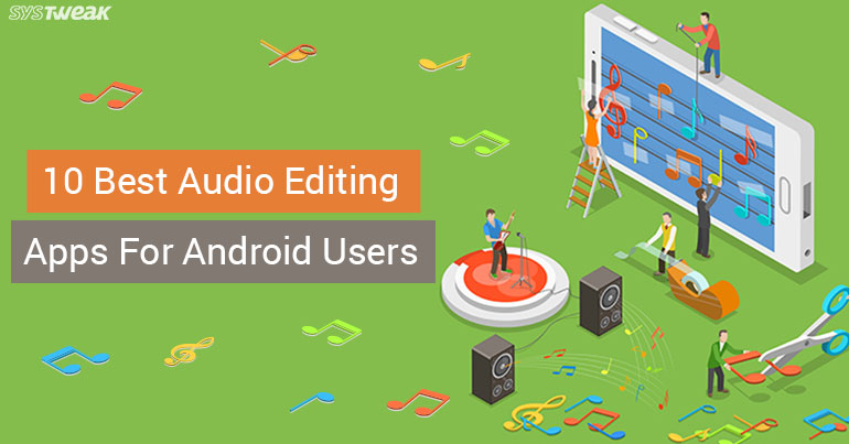 10 Best Audio Editing Apps For Android Users