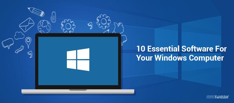 10 Essentail Windows computer software 2017