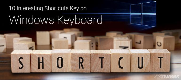 10 Interesting Shortcut Keys on Windows Keyboard Systweak