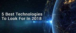 5 Best Technologies To Look For In 2018