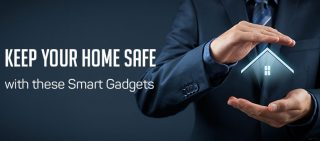 5 Gadgets To Keep Your Home Safe From Intruders
