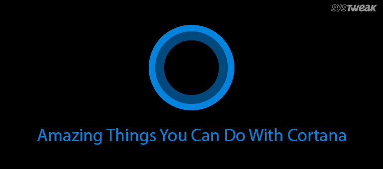 7 Amazing Things You Can Do with Cortana (Systweak)