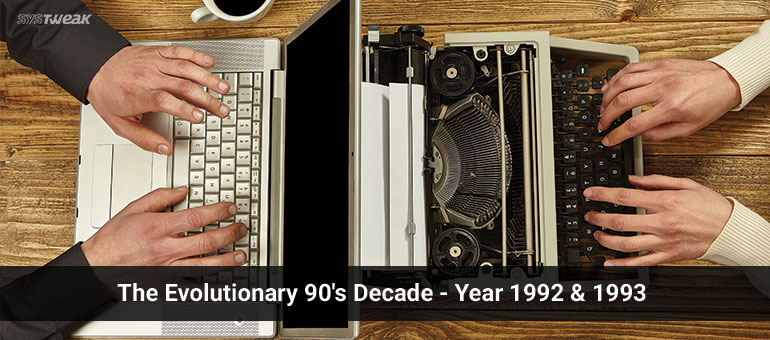 90's – The Milestone Decade for Technologies – Year 1992 & 1993