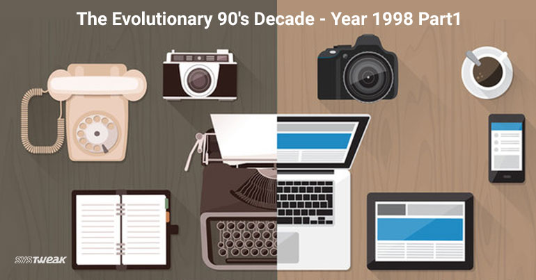 90's – The Milestone Decade for Technologies – Year 1998 Part1