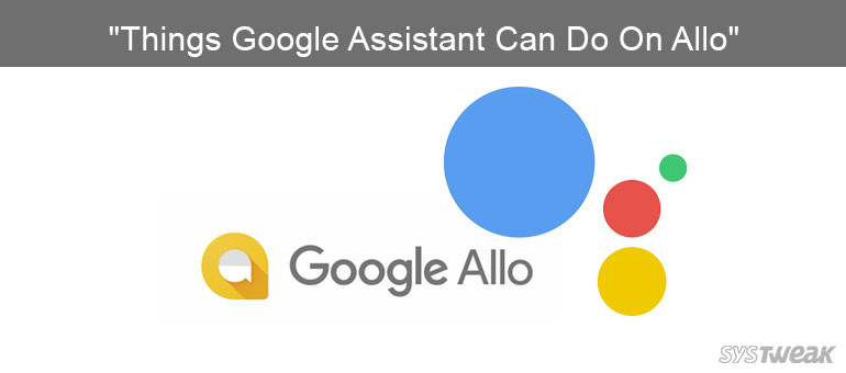 Things Google Assistant Can Do On Google Allo