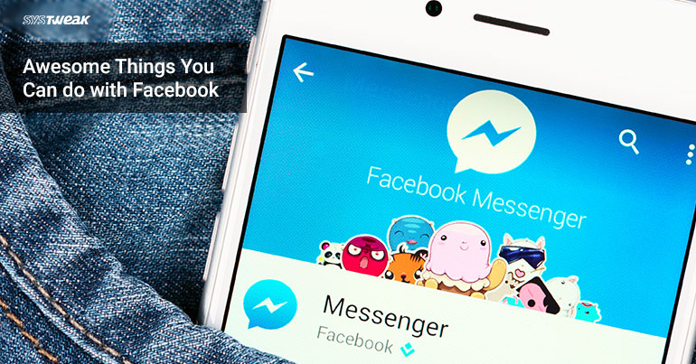 Amazing Things You Didnot Know You Could Do in Facebook Messenger