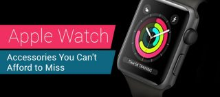 Apple Watch 3 Accessories You Cannot Afford To Miss
