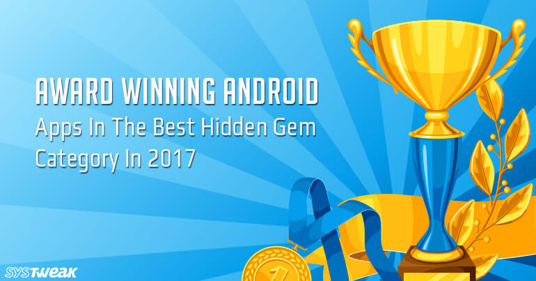 Award Winning Android Apps In The Best Hidden Gem Category In 2017