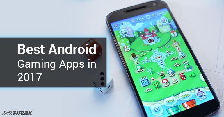 Best Android Gaming Apps in 2017