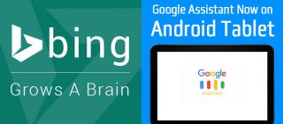 Bing To Get Smarter & Google Assistant Comes To Android Tablets