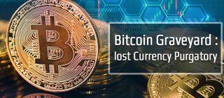 Bitcoin Graveyard Lost Currency Purgatory