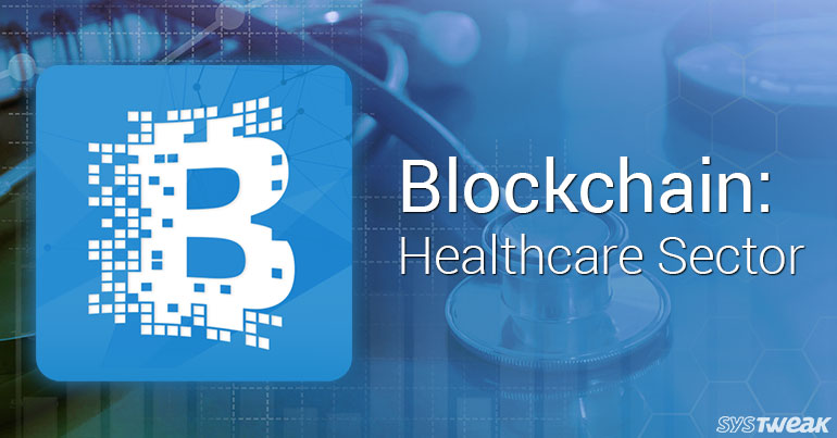 Blockchain Technology: Curing The Healthcare Sector
