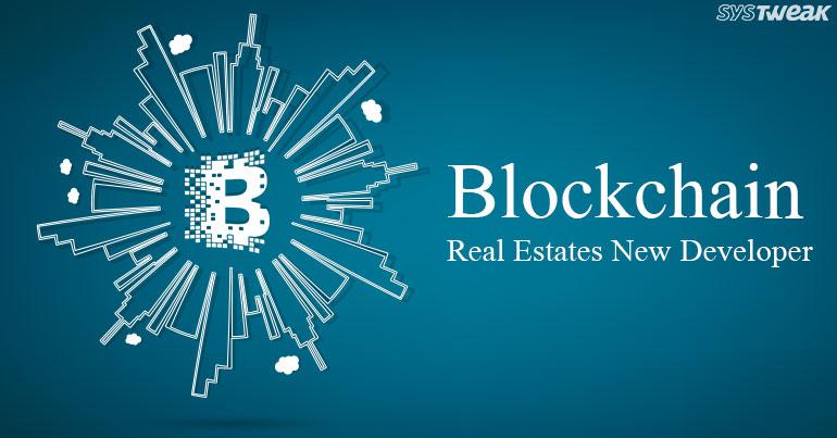Blockchain The 'Real' Real-Estate Developer