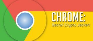 Chrome Secret Crypto Jacker!