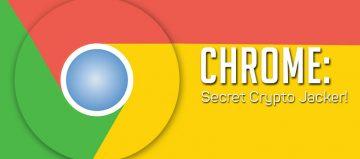 Chrome: Secret Crypto Jacker!