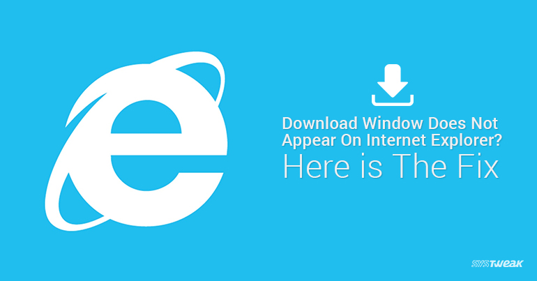 Download Window does not appear on Internet Explorer Here is how to fix it