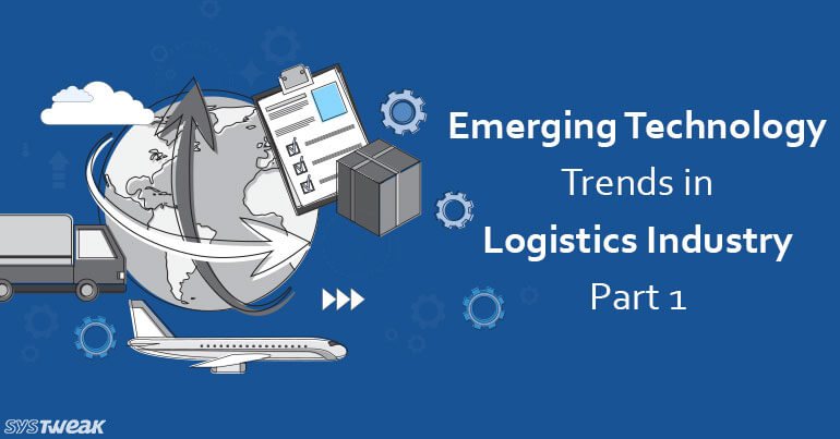 Emerging Technology Trends in Logistics Industry - Part 1