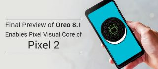 Final Preview Of Oreo 8.1 Enables Pixel Visual Core In Pixel 2