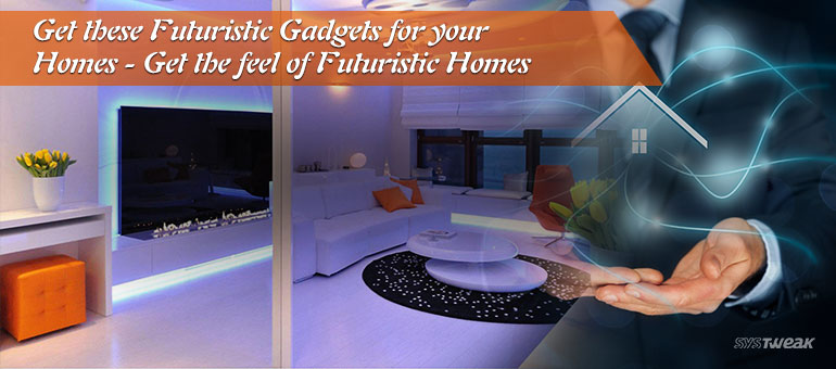 Futuristic High Tech Gadgets For Your Home