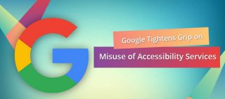 Google Tightens Grip On Misuse Of Accessibility Services