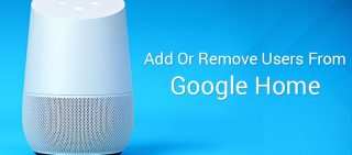 How To Add Or Remove Users From Google Home