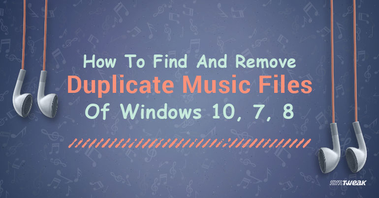 How To Find And Remove Duplicate Music Files Of Windows 10, 7, 8