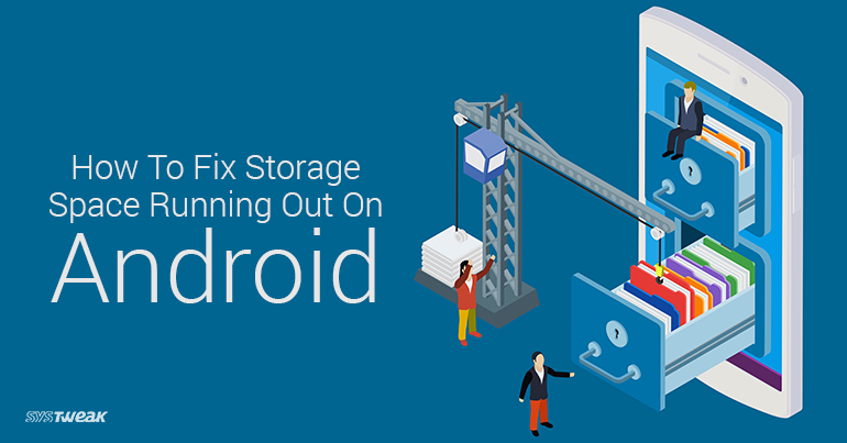How To Fix Storage Space Running Out On Android