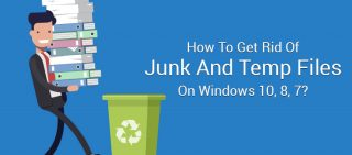 How To Get Rid Of Junk And Temp Files On Windows 10, 8, 7