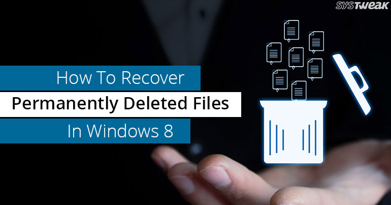 How To Recover Permanently Deleted Files In Windows 8