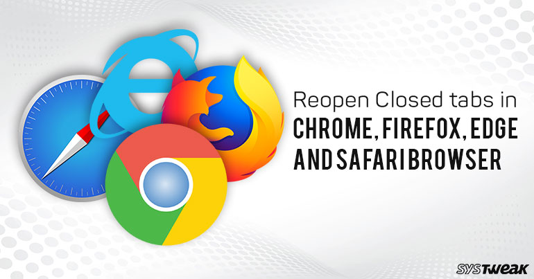 How To Reopen Closed Tabs In Chrome, Firefox, Edge And Safari Browser