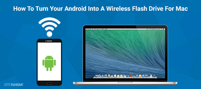 How To Turn Your Android Into A Wireless Flash Drive For Mac