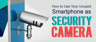 How To Use Your Unused Smartphone As Security Camera