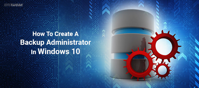 How to Create a Backup Administrator Account In Windows 10