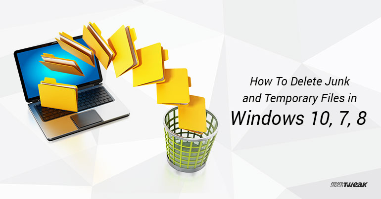 how to delete junk and temp files in windows 10, 8, 7