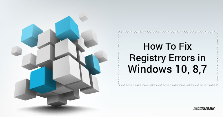 How to Fix Registry Errors in Windows 10, 8,7