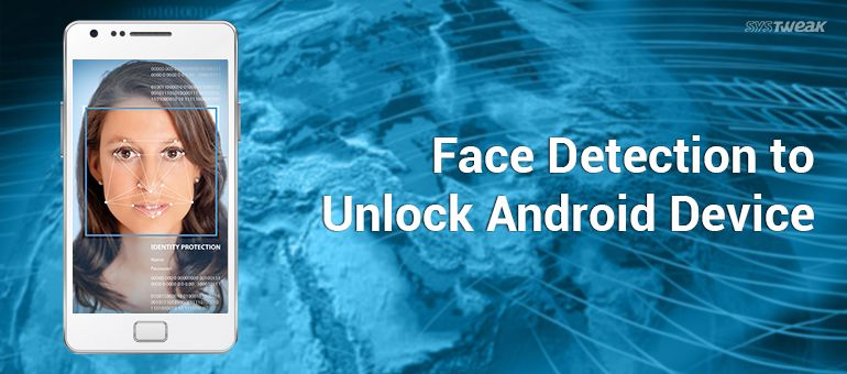 How to Use Face Detectiont oUnlock Android Device