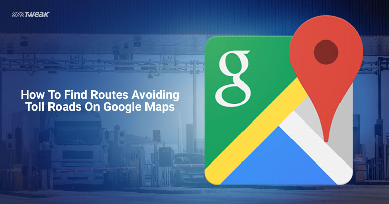 How to find routes avoiding toll roads on google Maps