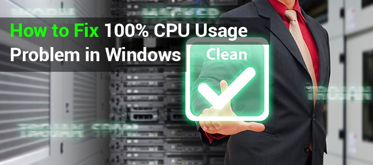 How to fix 100% CPU usage problem in Windows