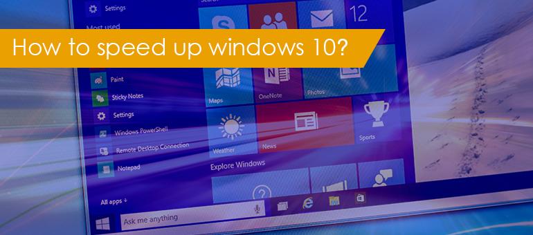How to speed up windows 10-make windows 10 run faster