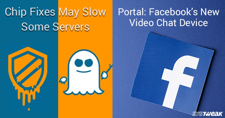 Newsletter: Microsoft Informs Chip Fixes May Slow Some Servers & Facebook Set To Launch Device For Video Chat