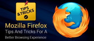 Mozilla Firefox - Tips And Tricks For a Better Browsing Experience