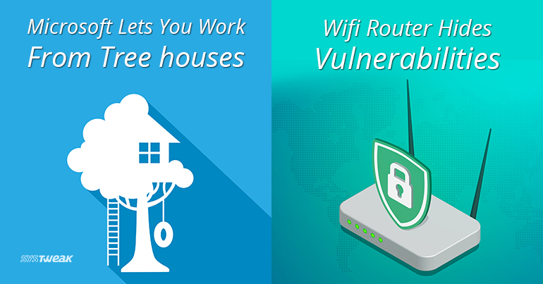 Newsletter Wifi Router Hides Vulnerabilities & Microsoft Lets You Work From Tree houses