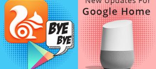 Play Store's Brutal Crackdown On UC Browser & Google Home A Sturdy Competitor For Alexa